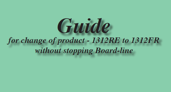 GUIDE FOR PRODUCT CHANGE WITHOUT STOPPING BOARD-LINE 1312RE T0 1312FR – Mk 1