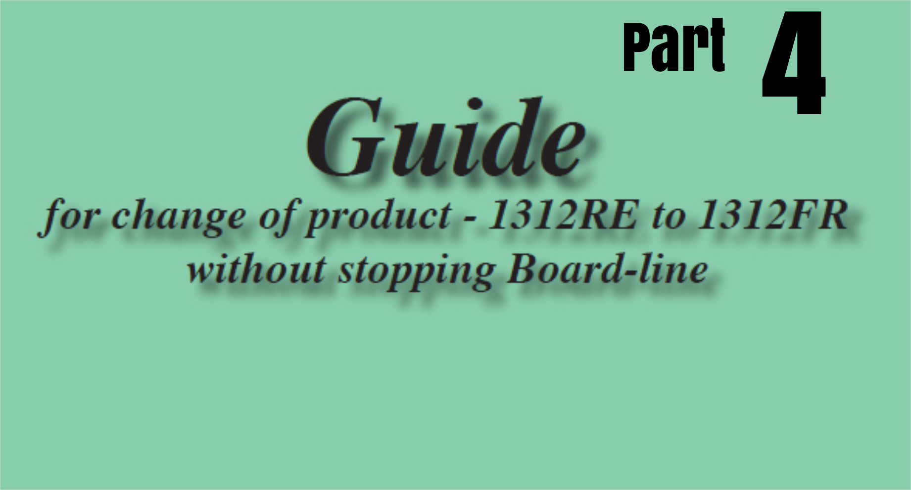 GUIDE FOR PRODUCT CHANGE WITHOUT STOPPING BOARD-LINE 1312RE T0 1312FR – MK 4