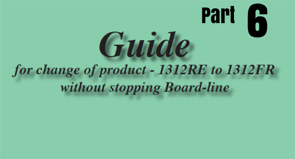 GUIDE FOR PRODUCT CHANGE WITHOUT STOPPING BOARD-LINE 1312RE T0 1312FR – MK 6