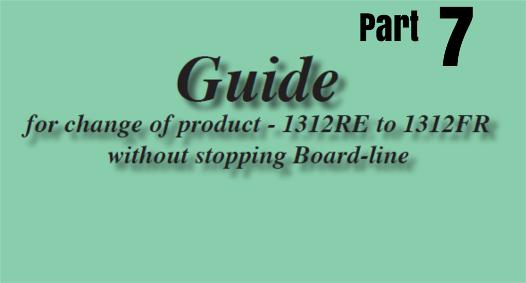 GUIDE FOR PRODUCT CHANGE WITHOUT STOPPING BOARD-LINE 1312RE T0 1312FR – MK 7